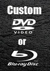 Custom DVD or Blu-ray